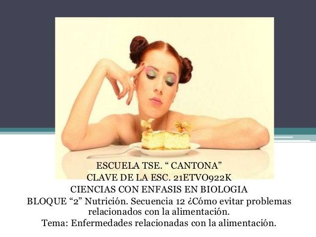 """ESCUELA TSE. """" CANTONA""""           CLAVE DE LA ESC. 21ETVO922K        CIENCIAS CON ENFASIS EN BIOLOGIABLOQUE """"2"""" Nutrición...."""