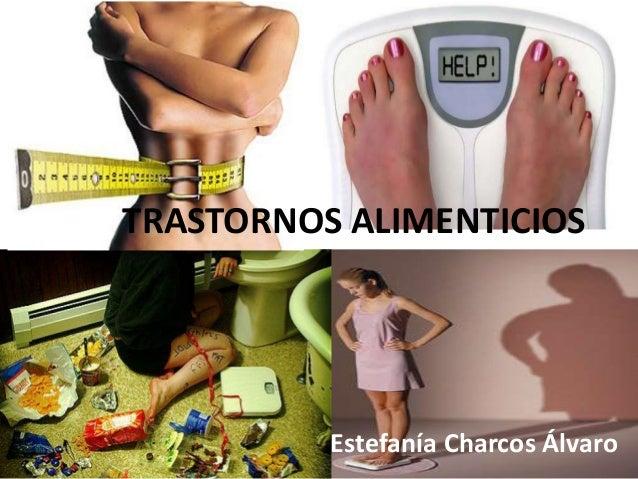 TRASTORNOS ALIMENTICIOS  Estefanía Charcos Álvaro