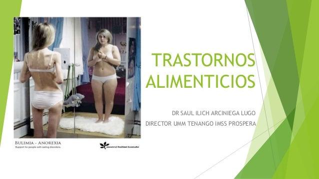 TRASTORNOS ALIMENTICIOS DR SAUL ILICH ARCINIEGA LUGO DIRECTOR UMM TENANGO IMSS PROSPERA