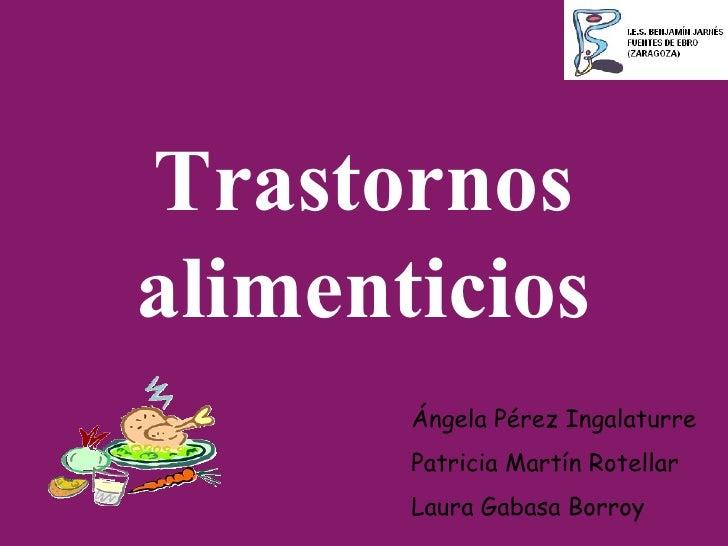 Trastornos alimenticios Ángela Pérez Ingalaturre Patricia Martín Rotellar  Laura Gabasa Borroy