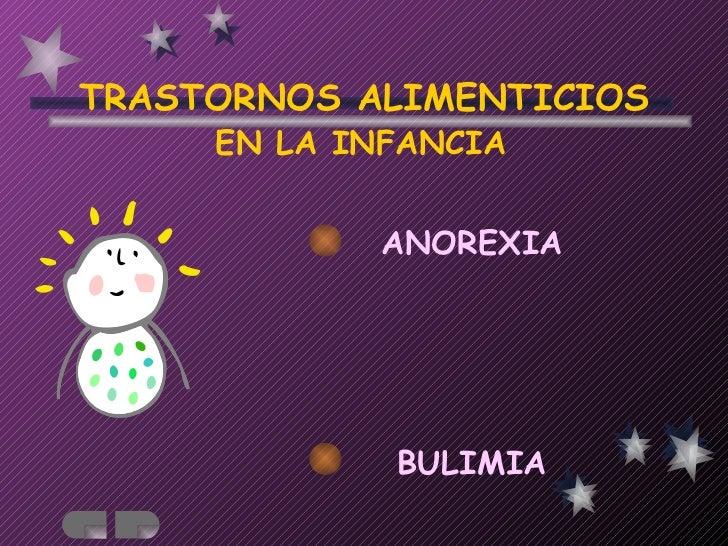 TRASTORNOS ALIMENTICIOS ANOREXIA BULIMIA <ul><li>EN LA INFANCIA </li></ul>