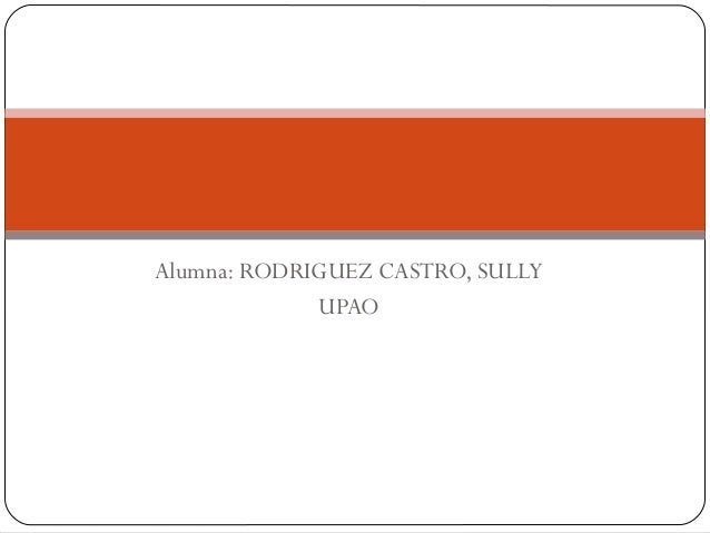 Alumna: RODRIGUEZ CASTRO, SULLY UPAO