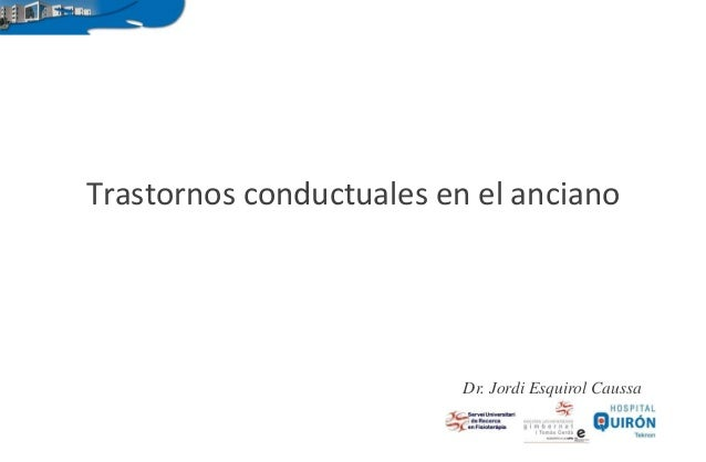 Dr. Jordi Esquirol Caussa Trastornos conductuales en el anciano