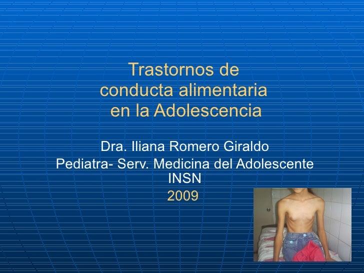 Trastornos de  conducta alimentaria  en la Adolescencia Dra. Iliana Romero Giraldo Pediatra- Serv. Medicina del Adolescent...