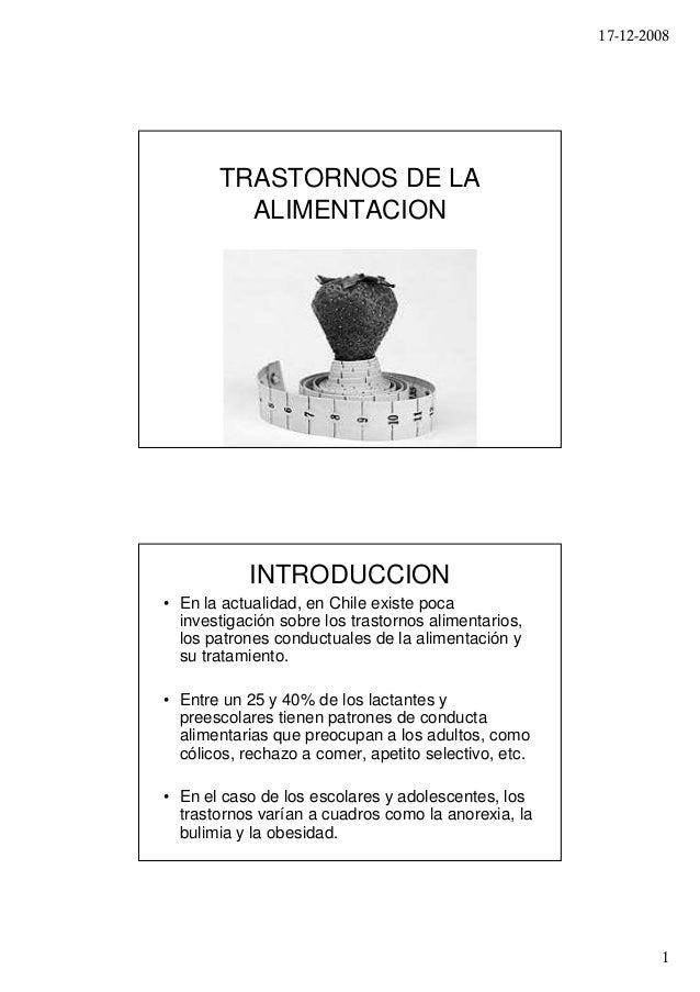 17-12-2008       TRASTORNOS DE LA         ALIMENTACION           INTRODUCCION• En la actualidad, en Chile existe poca  inv...