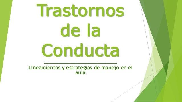 Trastornos de la Conducta____________________________________________ Lineamientos y estrategias de manejo en el aula