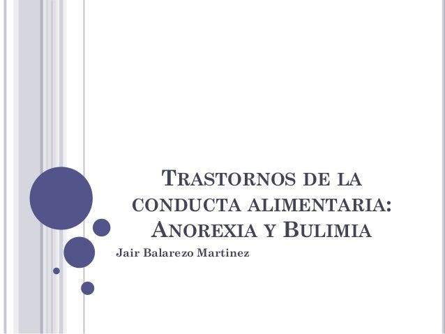 TRASTORNOS DE LA CONDUCTA ALIMENTARIA: ANOREXIA Y BULIMIA Jair Balarezo Martinez