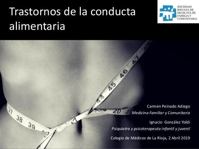 Trastornos de la conducta alimentaria Carmen Peinado Adiego Medicina Familiar y Comunitaria Ignacio González Yoldi Psiquia...