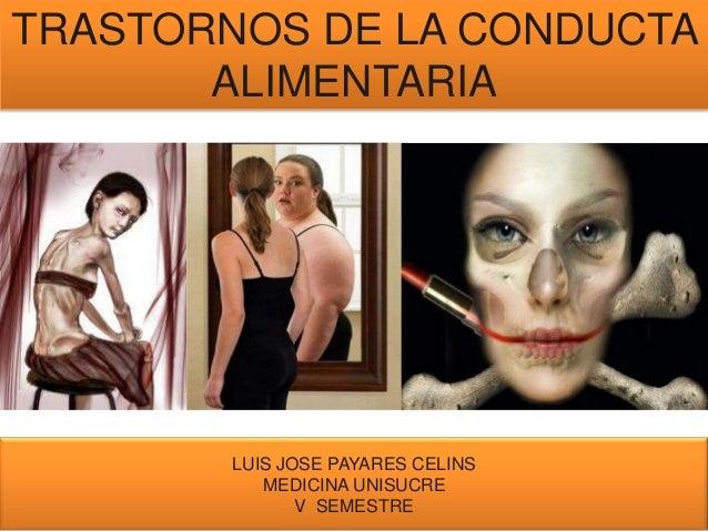 TRASTORNOS DE LA CONDUCTAALIMENTARIALUIS JOSE PAYARES CELINSMEDICINA UNISUCREV SEMESTRE