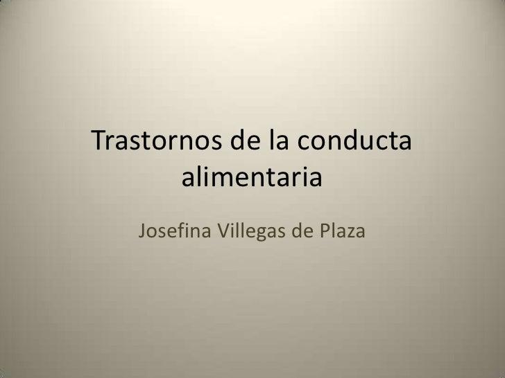 Trastornos de la conducta       alimentaria   Josefina Villegas de Plaza