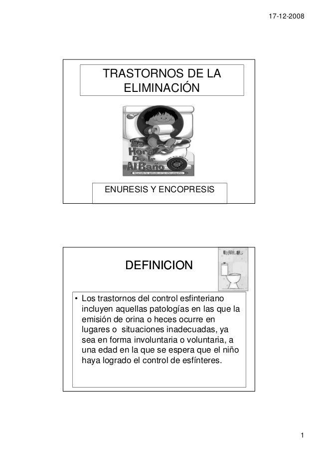 17-12-2008       TRASTORNOS DE LA          ELIMINACIÓN       ENURESIS Y ENCOPRESIS             DEFINICION• Los trastornos ...