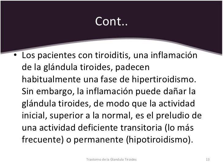 Cont.. <ul><li>Los pacientes con tiroiditis, una inflamación de la glándula tiroides, padecen habitualmente una fase de hi...