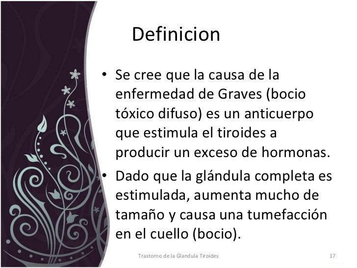 Definicion  <ul><li>Se cree que la causa de la enfermedad de Graves (bocio tóxico difuso) es un anticuerpo que estimula el...