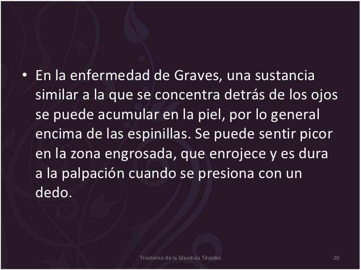 <ul><li>En la enfermedad de Graves, una sustancia similar a la que se concentra detrás de los ojos se puede acumular en la...