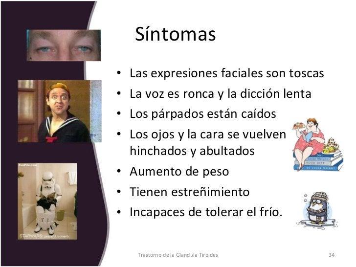 Síntomas  <ul><li>Las expresiones faciales son toscas </li></ul><ul><li>La voz es ronca y la dicción lenta </li></ul><ul><...