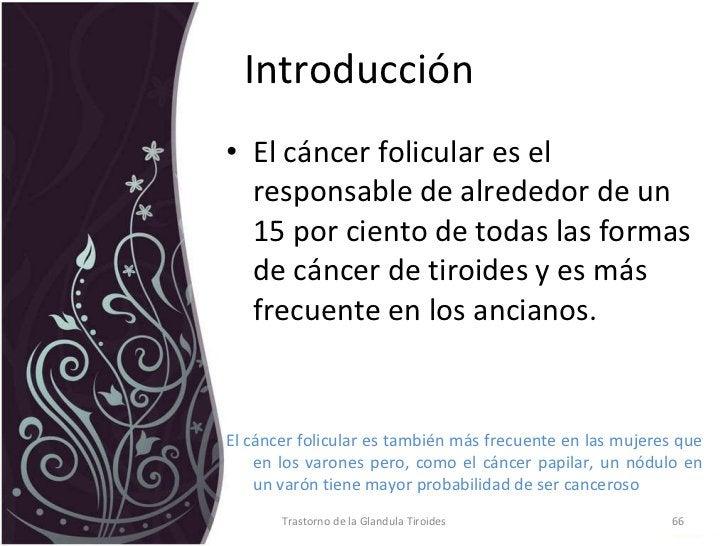 Introducción  <ul><li>El cáncer folicular es el responsable de alrededor de un 15 por ciento de todas las formas de cáncer...