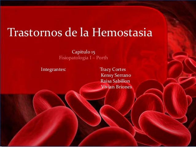 Trastornos de la Hemostasia                    Capitulo 15              Fisiopatologia I – Porth      Integrantes:        ...