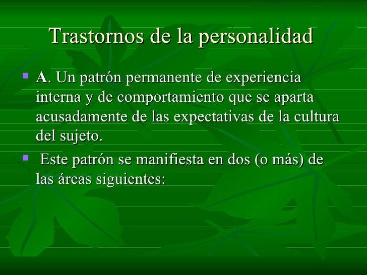 Trastornos de la personalidad   <ul><li>A . Un patrón permanente de experiencia interna y de comportamiento que se aparta ...