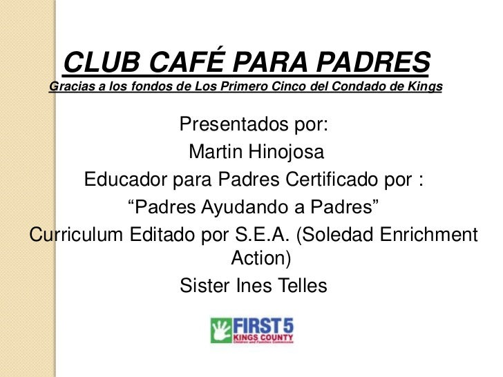 CLUB CAFÉ PARA PADRES  Gracias a los fondos de Los Primero Cinco del Condado de Kings                 Presentados por:    ...