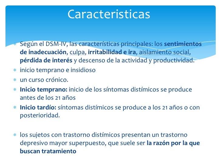 Criterio D  Sólo se puede realizar el       diagnóstico detrastorno distímico si no ha     habido episodios depresivos may...