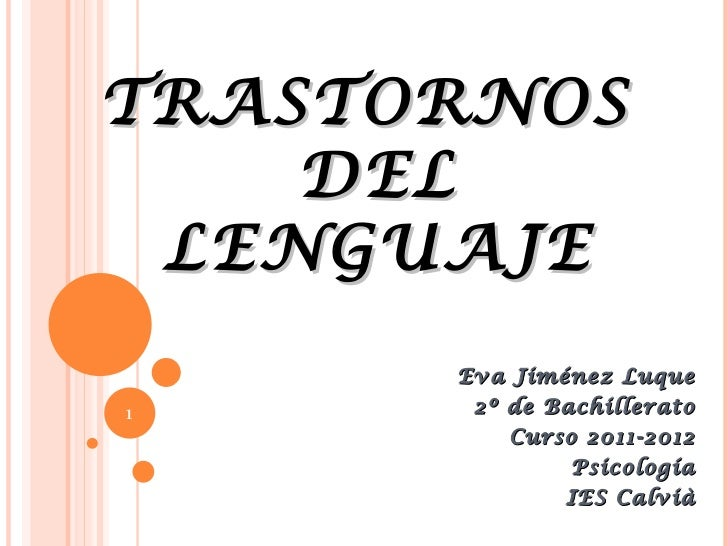 TRASTORNOS    DEL LENGUAJE      Eva Jiménez Luque1      2º de Bachillerato          Curso 2011-2012               Psicolog...
