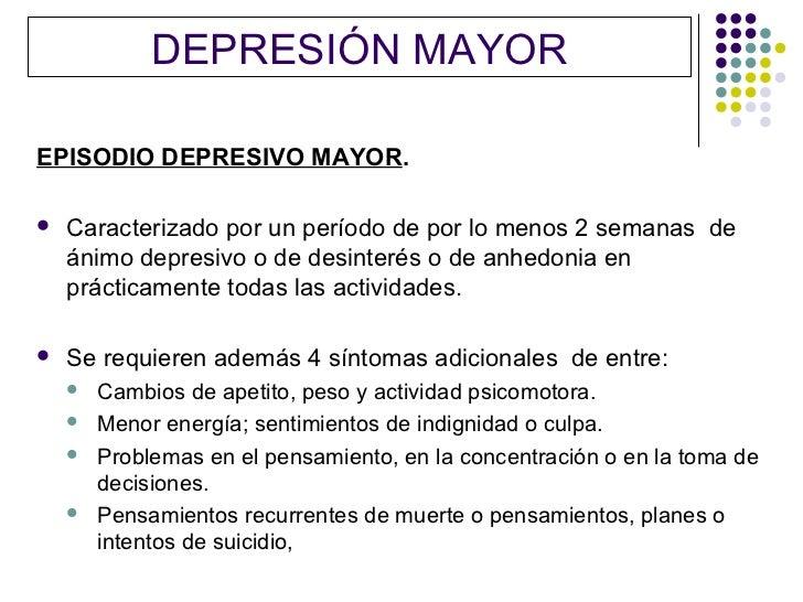 DEPRESIÓN MAYOREPISODIO DEPRESIVO MAYOR.   Caracterizado por un período de por lo menos 2 semanas de    ánimo depresivo o...