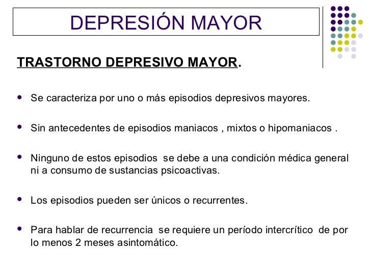 DEPRESIÓN MAYORTRASTORNO DEPRESIVO MAYOR.   Se caracteriza por uno o más episodios depresivos mayores.   Sin antecedente...