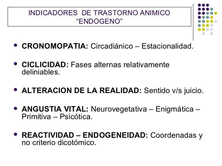 """INDICADORES DE TRASTORNO ANIMICO                """"ENDOGENO""""   CRONOMOPATIA: Circadiánico – Estacionalidad.   CICLICIDAD: ..."""