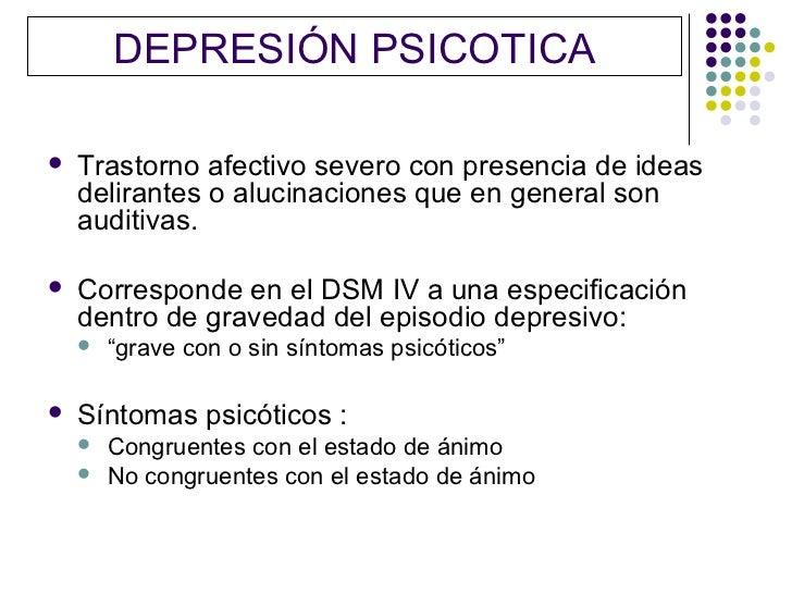 DEPRESIÓN PSICOTICA   Trastorno afectivo severo con presencia de ideas    delirantes o alucinaciones que en general son  ...