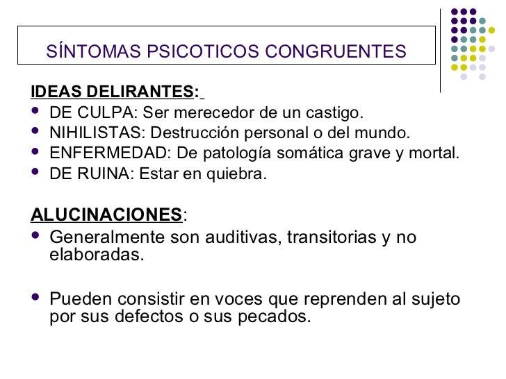 SÍNTOMAS PSICOTICOS CONGRUENTESIDEAS DELIRANTES: DE CULPA: Ser merecedor de un castigo. NIHILISTAS: Destrucción personal...