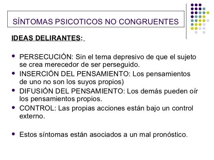 SÍNTOMAS PSICOTICOS NO CONGRUENTESIDEAS DELIRANTES:   PERSECUCIÓN: Sin el tema depresivo de que el sujeto    se crea mere...