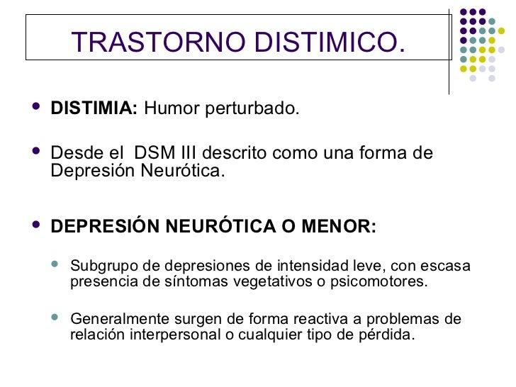 TRASTORNO DISTIMICO.   DISTIMIA: Humor perturbado.   Desde el DSM III descrito como una forma de    Depresión Neurótica....