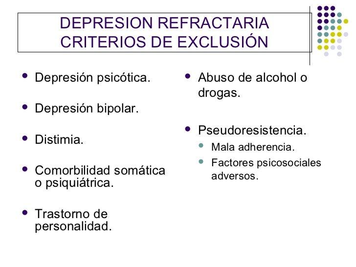 DEPRESION REFRACTARIA        CRITERIOS DE EXCLUSIÓN   Depresión psicótica.       Abuso de alcohol o                     ...