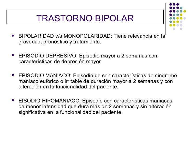 TRASTORNO BIPOLAR   BIPOLARIDAD v/s MONOPOLARIDAD: Tiene relevancia en la    gravedad, pronóstico y tratamiento.   EPISO...