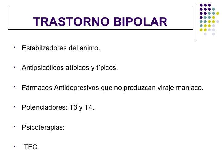 TRASTORNO BIPOLAR•   Estabilzadores del ánimo.•   Antipsicóticos atípicos y típicos.•   Fármacos Antidepresivos que no pro...