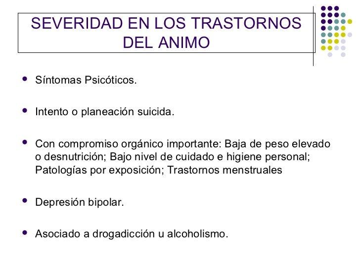SEVERIDAD EN LOS TRASTORNOS             DEL ANIMO   Síntomas Psicóticos.   Intento o planeación suicida.   Con compromi...