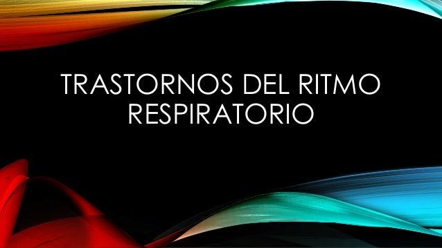 TRASTORNOS DEL RITMO RESPIRATORIO