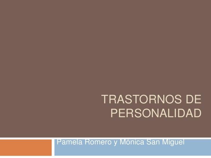 TRASTORNOS DE            PERSONALIDADPamela Romero y Mónica San Miguel