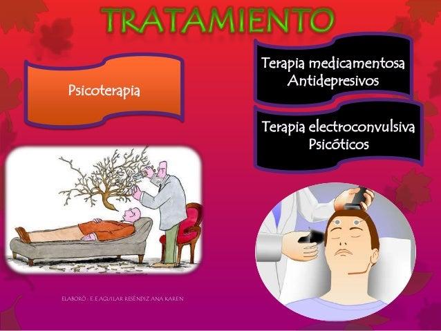 Terapia electroconvulsiva Psicóticos Terapia medicamentosa Antidepresivos Psicoterapia ELABORÓ : E.E AGUILAR RESÉNDIZ ANA ...