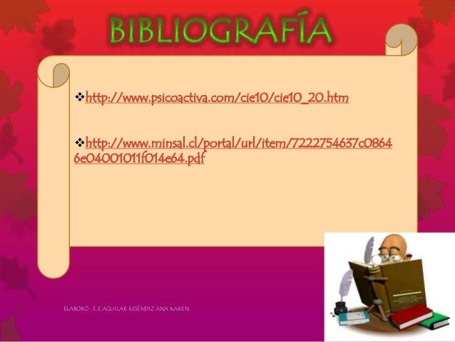 http://www.psicoactiva.com/cie10/cie10_20.htm http://www.minsal.cl/portal/url/item/7222754637c0864 6e04001011f014e64.pdf...