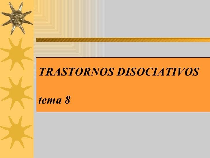TRASTORNOS DISOCIATIVOS tema 8
