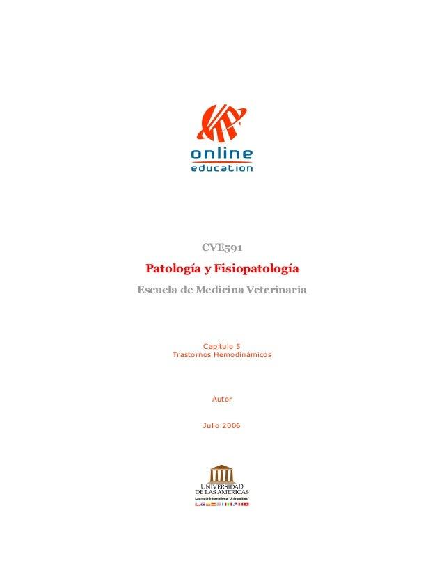 CVE591 Patología y Fisiopatología Escuela de Medicina Veterinaria Capítulo 5 Trastornos Hemodinámicos Autor Julio 2006
