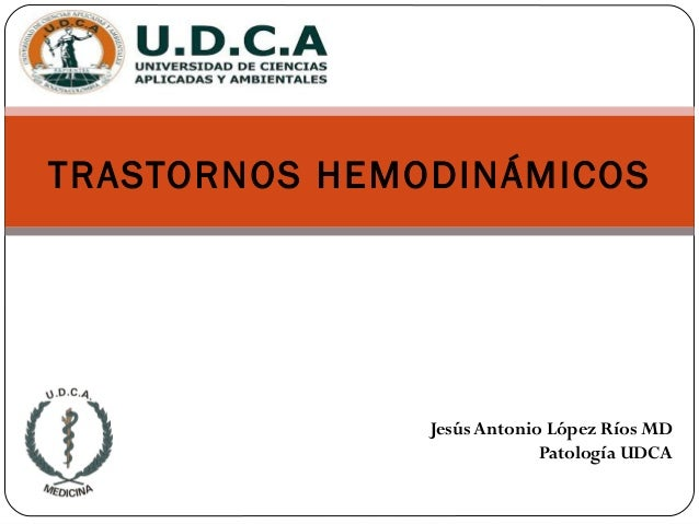 TRASTORNOS HEMODINÁMICOS               Jesús Antonio López Ríos MD                            Patología UDCA