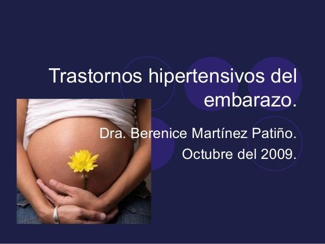 Trastornos hipertensivos del embarazo. Dra. Berenice Martínez Patiño. Octubre del 2009.