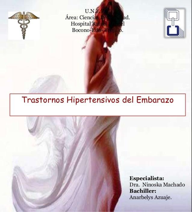 Trastornos Hipertensivos del Embarazo U.N.E.F.M Área: Ciencias De La Salud. Hospital Rafael Rangel Bocono-Edo- Trujillo. E...