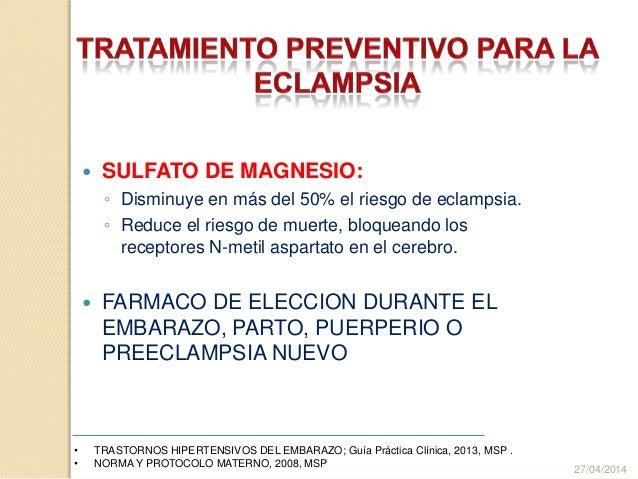  SULFATO DE MAGNESIO: ◦ Disminuye en más del 50% el riesgo de eclampsia. ◦ Reduce el riesgo de muerte, bloqueando los rec...