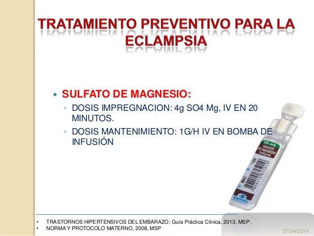  SULFATO DE MAGNESIO: ◦ DOSIS IMPREGNACION: 4g SO4 Mg, IV EN 20 MINUTOS. ◦ DOSIS MANTENIMIENTO: 1G/H IV EN BOMBA DE INFUS...