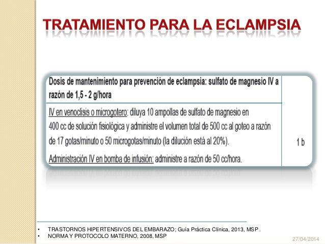 27/04/2014 • TRASTORNOS HIPERTENSIVOS DEL EMBARAZO; Guía Práctica Clínica, 2013, MSP . • NORMA Y PROTOCOLO MATERNO, 2008, ...