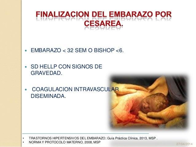  EMBARAZO < 32 SEM O BISHOP <6.  SD HELLP CON SIGNOS DE GRAVEDAD.  COAGULACION INTRAVASCULAR DISEMINADA. 27/04/2014 • T...