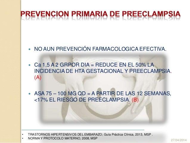  NO AUN PREVENCIÓN FARMACOLOGICA EFECTIVA.  Ca 1,5 A 2 GRPOR DIA = REDUCE EN EL 50% LA INCIDENCIA DE HTA GESTACIONAL Y P...